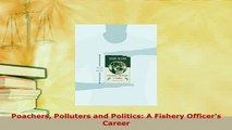 Download  Poachers Polluters and Politics A Fishery Officers Career Ebook Online