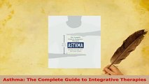 Download  Asthma The Complete Guide to Integrative Therapies  Read Online