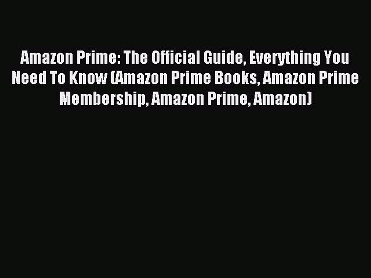 Read Amazon Prime: The Official Guide Everything You Need To Know (Amazon Prime Books Amazon