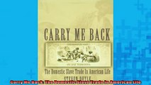 FREE PDF  Carry Me Back The Domestic Slave Trade in American Life READ ONLINE
