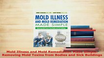PDF  Mold Illness and Mold Remediation Made Simple Removing Mold Toxins from Bodies and Sick Free Books