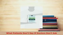 Read  What Patients Dont Say If Doctors Dont Ask Ebook Free