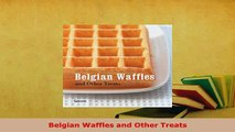 Download  Belgian Waffles and Other Treats Download Full Ebook