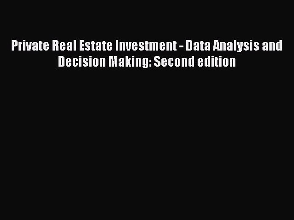 Private Real Estate Investment Second edition Data Analysis and Decision Making