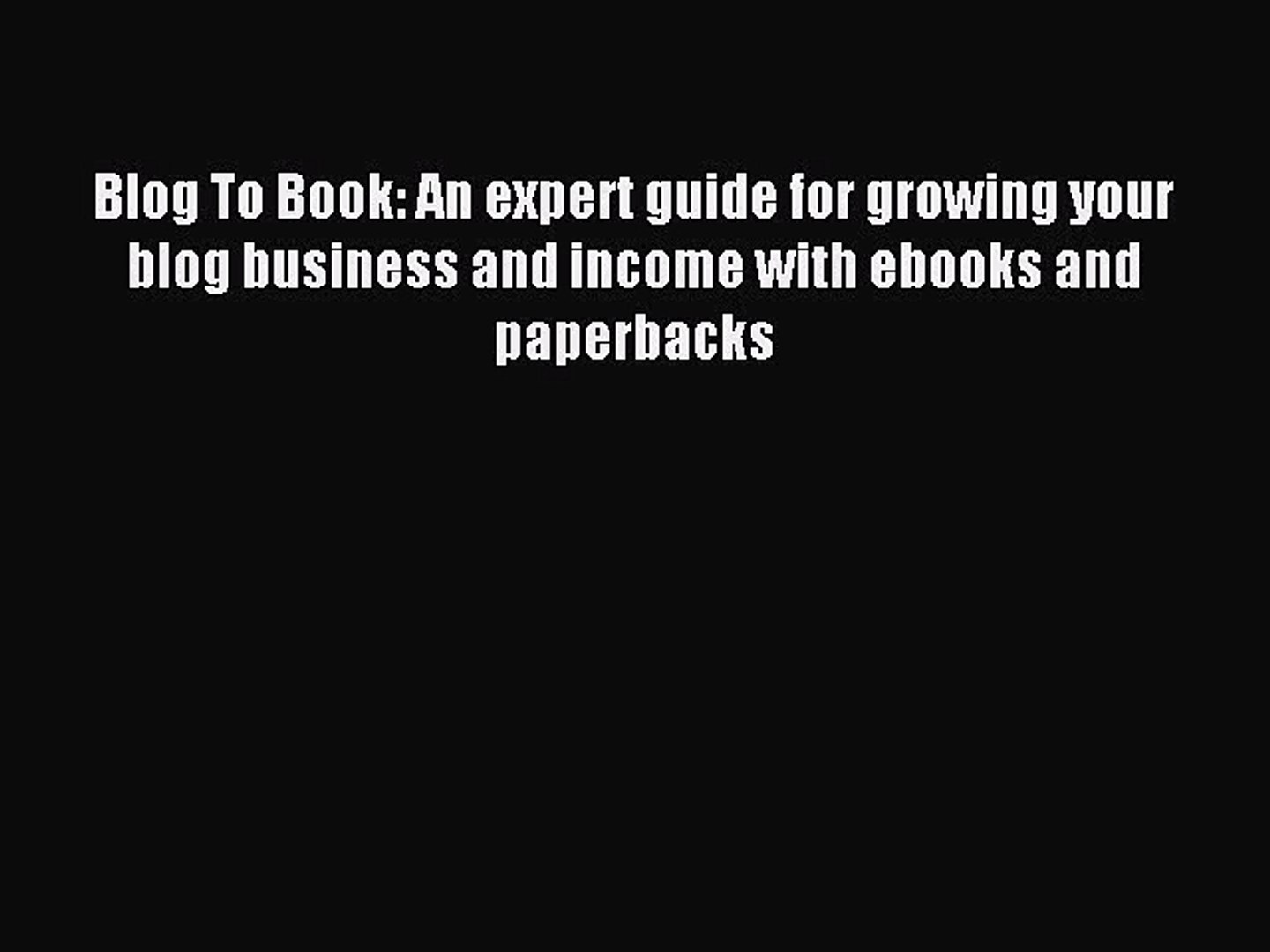 Read Blog To Book: An expert guide for growing your blog business and income with ebooks and