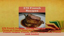 PDF  270 French Recipes The Big French Cookbook with a Focus on French Toast and Bread French Read Online