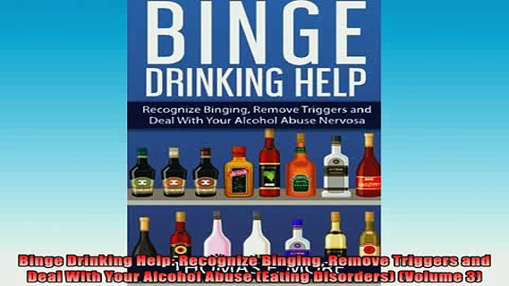 READ book  Binge Drinking Help Recognize Binging Remove Triggers and Deal With Your Alcohol Abuse Full Free