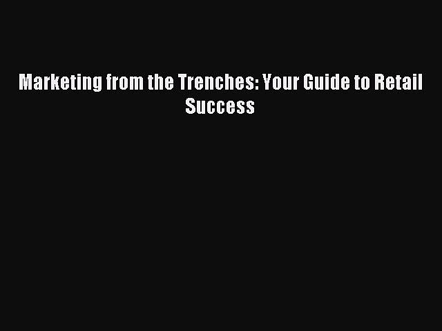 Read Marketing from the Trenches: Your Guide to Retail Success Ebook Free