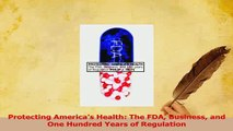 Read  Protecting Americas Health The FDA Business and One Hundred Years of Regulation Ebook Free
