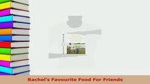 Download  Rachels Favourite Food For Friends Download Online