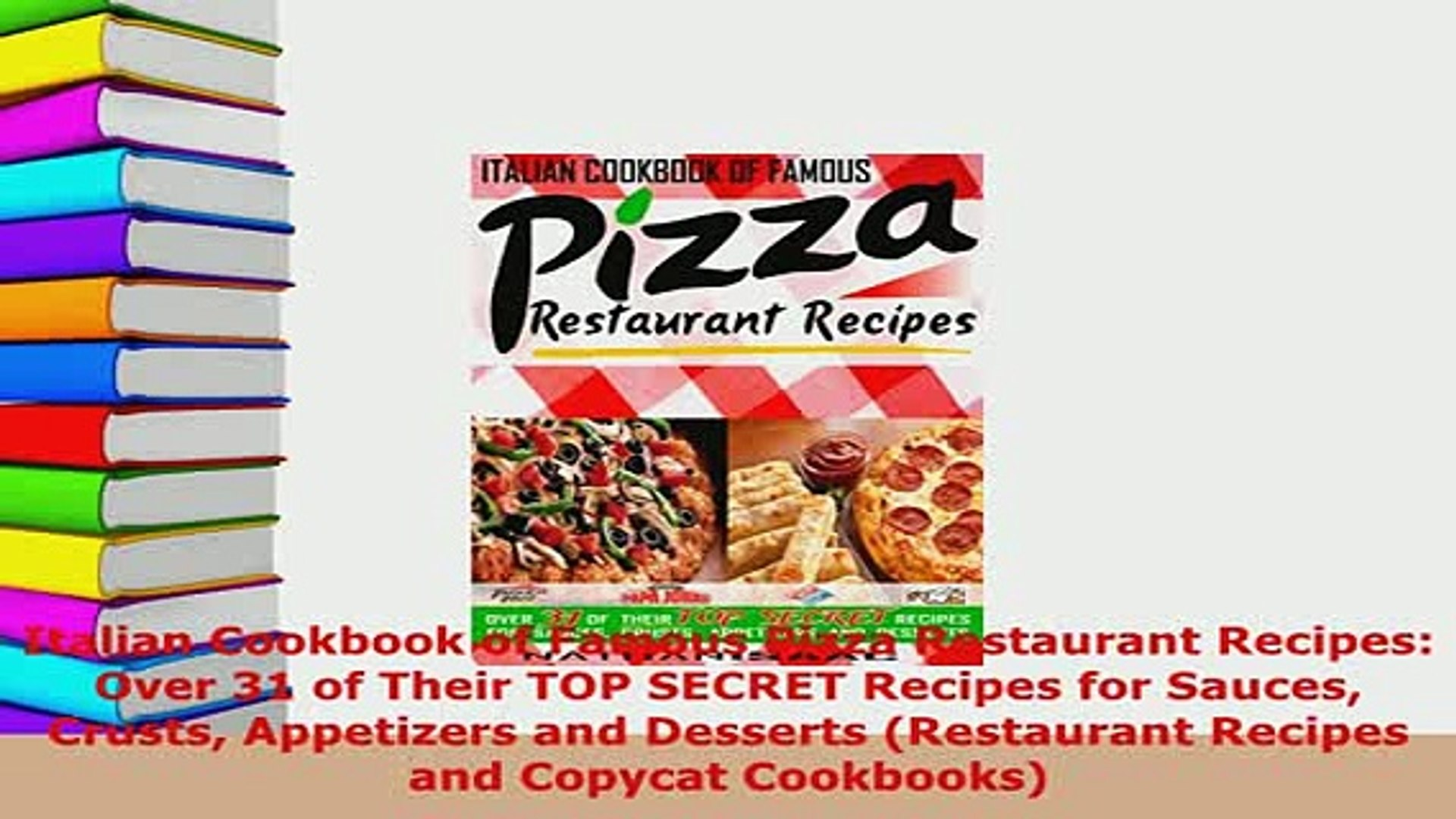Download Italian Cookbook Of Famous Pizza Restaurant Recipes Over 31 Of Their Top Secret Recipes Read Full Ebook