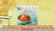 PDF  The Pasta Bible How to make and cook pasta with 150 inspirational recipes shown in 800 Read Online