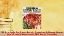 PDF  50 Dry Rubs for Roast Lamb Oven Lamb Roast Roast Leg of Lamb Seasoning BBQ Lamb Shoulder PDF Online
