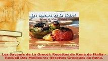 PDF  Les Saveurs de La Grece Recettes de Rena de Ftelia  Recueil Des Meilleures Recettes Read Full Ebook