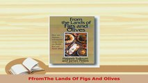 PDF  FfromThe Lands Of Figs And Olives PDF Full Ebook