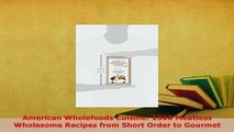 Download  American Wholefoods Cuisine 1300 Meatless Wholesome Recipes from Short Order to Gourmet PDF Online
