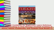 PDF  A Turkish Cookbook for Beginners Learn Delicious Turkish Cooking in Only Minutes Turkish Read Online