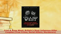 PDF  Fred  Rose West Britains Most Infamous Killer Couples True Crime Serial Killers  Read Online