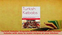 PDF  Turkish Kebabs Exquisite tastes from famous Turkish kebabs with easy to make recipes at PDF Full Ebook