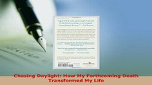 Read  Chasing Daylight How My Forthcoming Death Transformed My Life Ebook Free