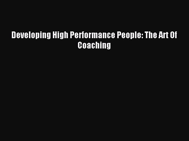 Read Developing High Performance People: The Art Of Coaching Ebook Free