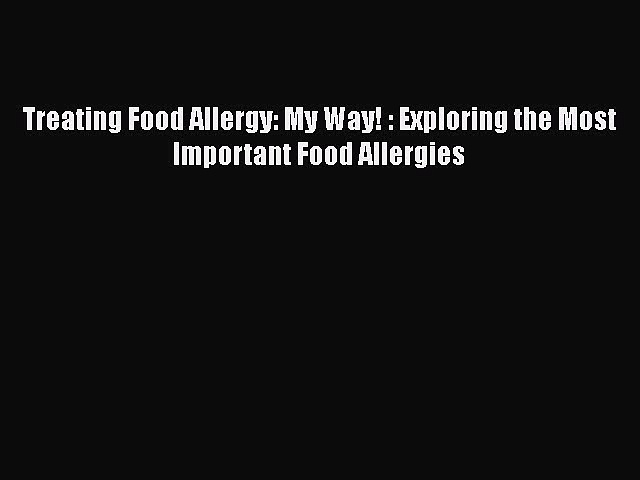 [PDF] Treating Food Allergy: My Way! : Exploring the Most Important Food Allergies Free Books