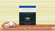 Download  Strategies for Defending DWI Cases in Texas Leading Lawyers on Understanding DWI and DUI  Read Online