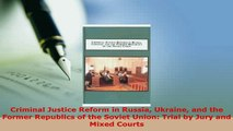 Download  Criminal Justice Reform in Russia Ukraine and the Former Republics of the Soviet Union  Read Online