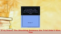 PDF  If Oj Didnt The Shocking Answers the Trial Didnt Give You  Read Online