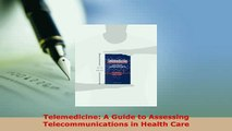 PDF  Telemedicine A Guide to Assessing Telecommunications in Health Care Read Online