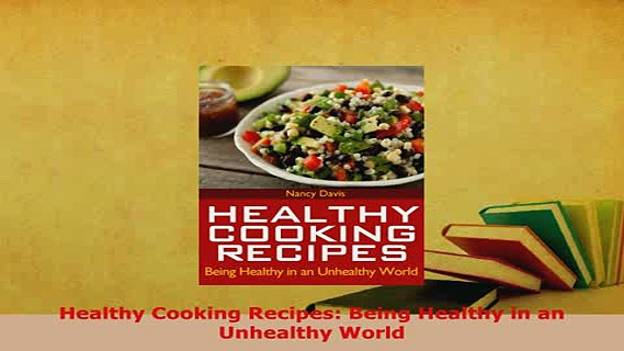 Read  Healthy Cooking Recipes Being Healthy in an Unhealthy World Ebook Free