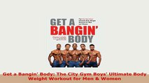PDF  Get a Bangin Body The City Gym Boys Ultimate Body Weight Workout for Men  Women PDF Book Free