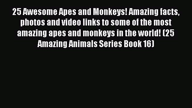 PDF 25 Awesome Apes and Monkeys! Amazing facts photos and video links to some of the most amazing