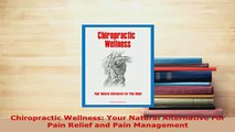 Download  Chiropractic Wellness Your Natural Alternative For Pain Relief and Pain Management Ebook Online