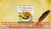PDF  84 RECETAS DE LA COCINA MEXICANA Para degustar el sabor típico de platos salados postres Read Online