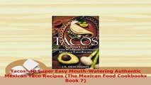 PDF  Tacos 40 Super Easy MouthWatering Authentic Mexican Taco Recipes The Mexican Food PDF Book Free