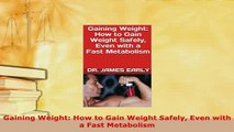 Read  Gaining Weight How to Gain Weight Safely Even with a Fast Metabolism Ebook Free