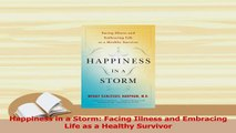 PDF  Happiness in a Storm Facing Illness and Embracing Life as a Healthy Survivor Free Books