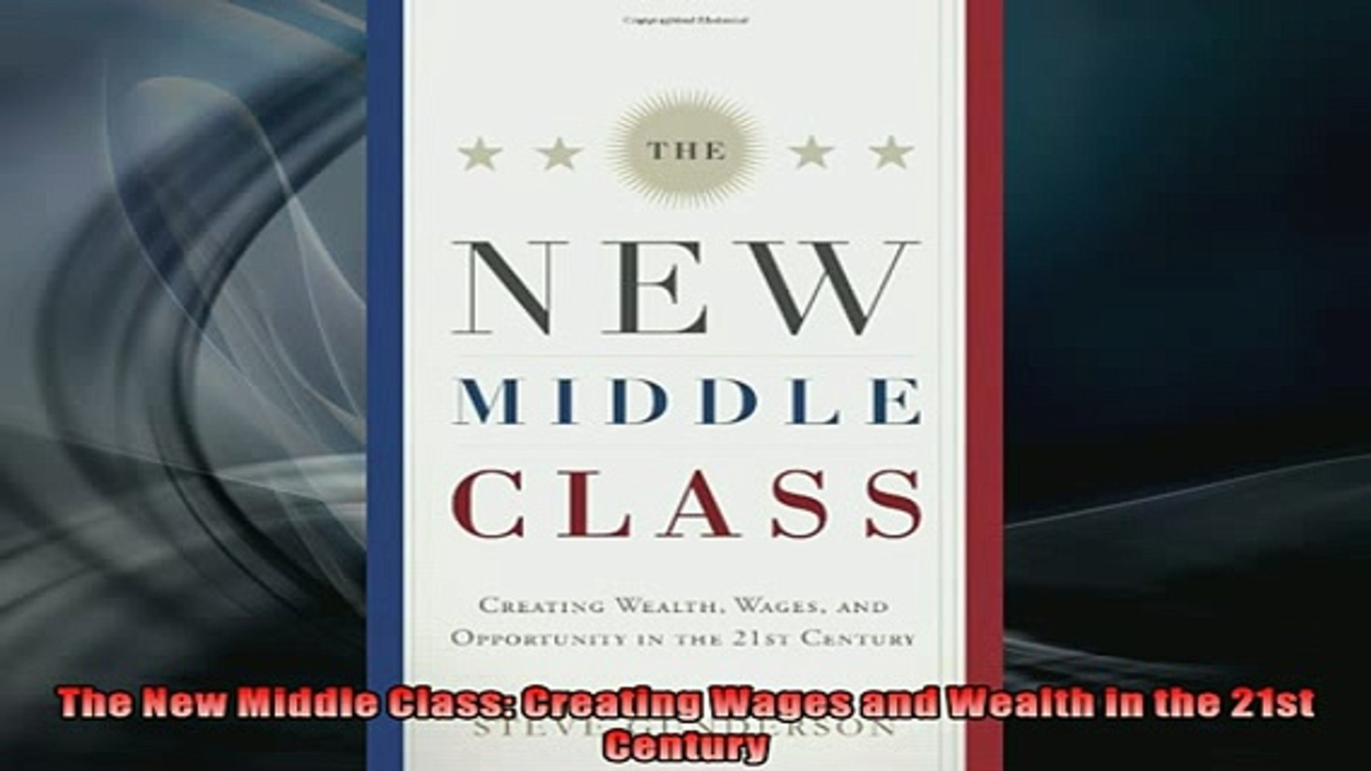 The New Middle Class: Creating Wages, Wealth, and Opportunity in the 21st Century