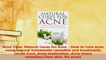 Download  Acne Cure Natural Cures for Acne  How to cure acne using natural homemade remedies and Ebook Free