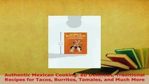 Download  Authentic Mexican Cooking 80 Delicious Traditional Recipes for Tacos Burritos Tamales and PDF Book Free