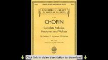 Complete Preludes, Nocturnes & Waltzes: 26 Preludes, 21 Nocturnes, 19 Waltzes for Piano (Schirmer's