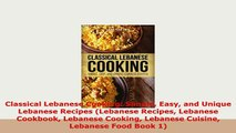 PDF  Classical Lebanese Cooking Simple Easy and Unique Lebanese Recipes Lebanese Recipes Free Books