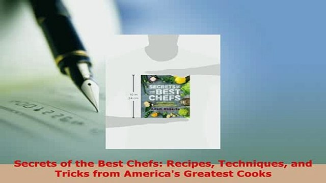 PDF  Secrets of the Best Chefs Recipes Techniques and Tricks from Americas Greatest Cooks Read Online