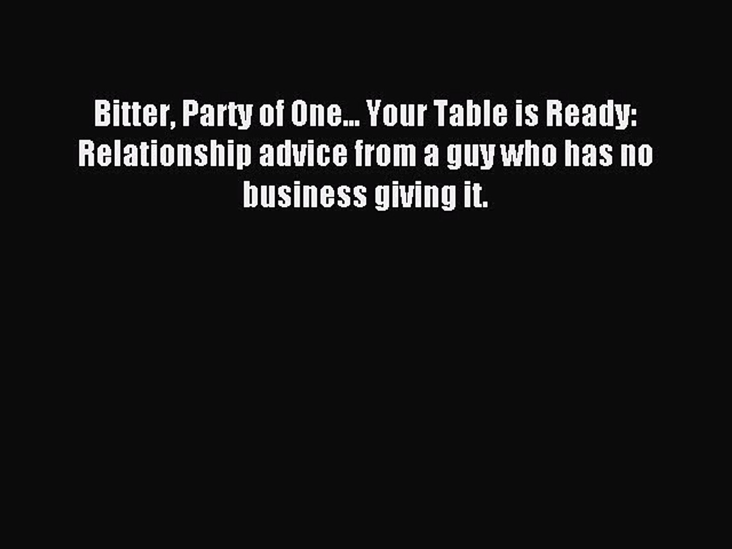 Download Bitter Party of One    Your Table is Ready: Relationship advice  from a guy who has
