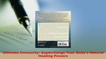 Download  Ultimate Immunity Supercharge Your Bodys Natural Healing Powers Free Books