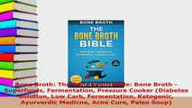 Download  Bone Broth The Bone Broth Bible Bone Broth  Superfoods Fermentation Pressure Cooker Free Books