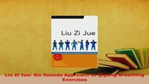 Download  Liu Zi Jue Six Sounds Approach to Qigong Breathing Exercises Download Online