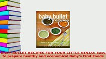 Download  BABY BULLET RECIPES FOR YOUR LITTLE NINJA Easy to prepare healthy and economical Babys Ebook