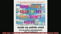 READ book  How Can I Talk If My Lips Dont Move Inside My Autistic Mind Full EBook